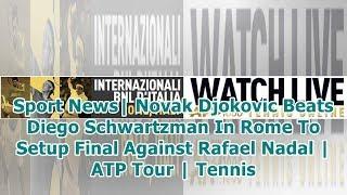 Sport News| Novak Djokovic Beats Diego Schwartzman In Rome To Setup Final Against Rafael Nadal | ...