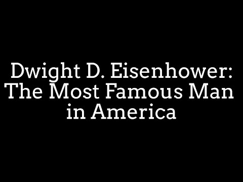 Dwight D. Eisenhower: The Most Famous Man in America