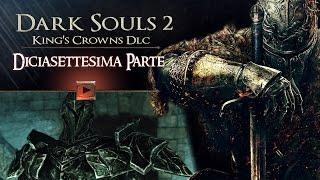 IL CAVALIERE DELLA NEBBIA! - [Pt.17] Dark Souls 2: King