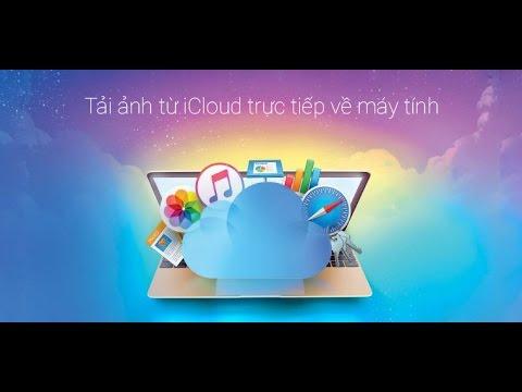 Hướng Dẫn Tải Toàn Bộ Hình Ảnh & Video Từ iCloud về Máy Tính Cực Hay chỉ 1 Click Chuột