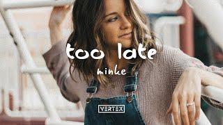 Minke - Too Late