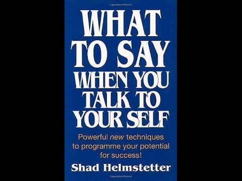 What to Say When You Talk to Yourself Chapters 1-5 by Shad Helmstedder Ph.D.