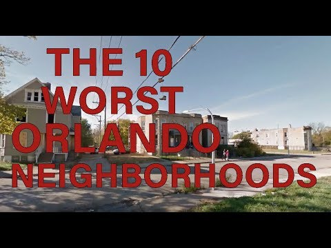 These Are The 10 WORST NEIGHBORHOODS To Live In ORLANDO, FL