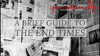Effective Life Church - A Brief Guide To The End Times - Pastor Matthew Guest