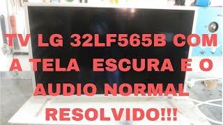 tv lg modelo 32lf565b ao ligar a tela fica toda escura mas tem som normal, RESOLVIDO!!!