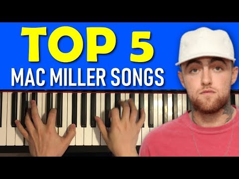 TOP 5 MAC MILLER SONGS PLAYED ON PIANO (Tribute)
