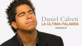 Daniel Calveti - La última palabra (Videoclip)