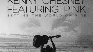 Setting the World on Fire with P!nk - Kenny Chesney Lyrics