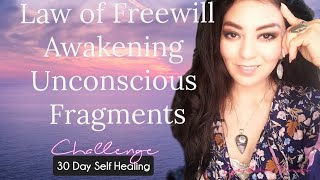Law of Freewill- Awakening Unconscious fragments -Day 10