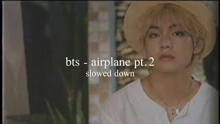 bts - airplane pt.2 (slowed down)༄
