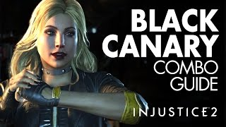 BLACK CANARY Beginner Combo Guide - Injustice 2