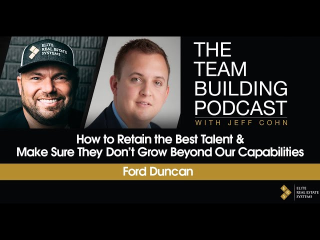 How to Retain the Best Talent & Make Sure They Don't Grow Beyond Our Capabilities w/Ford Duncan