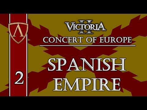 Let's Play Victoria II -- Concert of Europe -- Spanish Empire -- Part 2