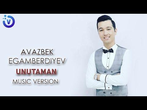 Avazbek Egamberdiyev - Unutaman | Авазбек Эгамбердиев - Унутаман (music version)