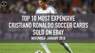 Top 10 Most Expensive Cristiano Ronaldo Soccer Cards Sold on Ebay (November - January 2018)