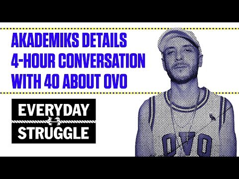 Akademiks Details 4-Hour Conversation With 40 About OVO | Everyday Struggle