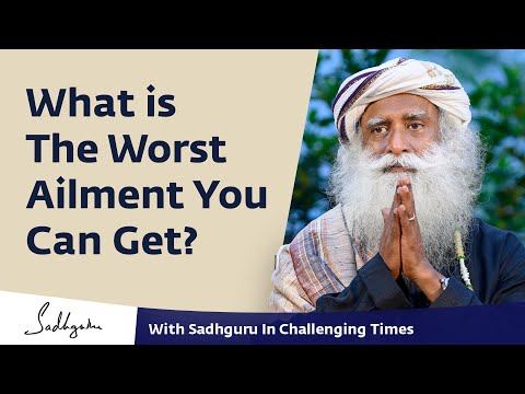 What Is The Worst Ailment You Can Get? - With Sadhguru In Challenging Times - 1 May