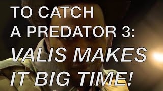 To Catch a Predator 3: Valis Makes it Big Time! @femfreq