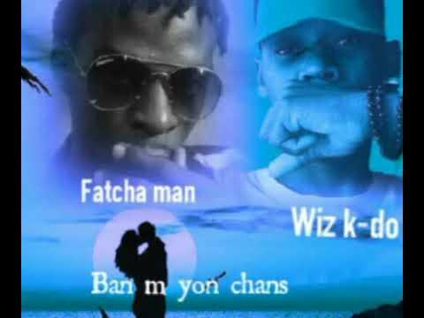 Banm yon chans Fatcha man ft Wiz k do