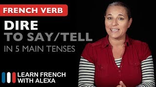 Dire (to say/tell) in 5 Main French Tenses