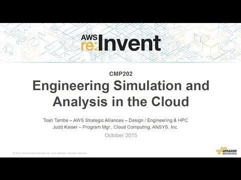 AWS re:Invent 2015 | (CMP202) Engineering Simulation and Analysis in the Cloud