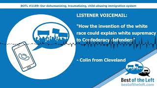 LISTENER VOICEMAIL: How the invention of the white race could explain white supremacy to Confed...