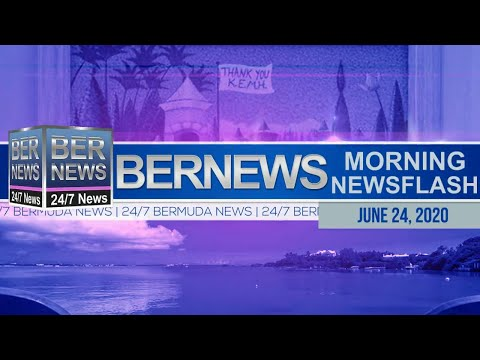 Bermuda Newsflash For Wednesday, June 24, 2020