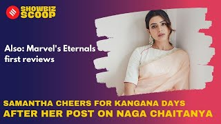 Samantha Cheers For Kangana Days After Her Post On Naga Chaitanya, Marvel's Eternals First Reviews