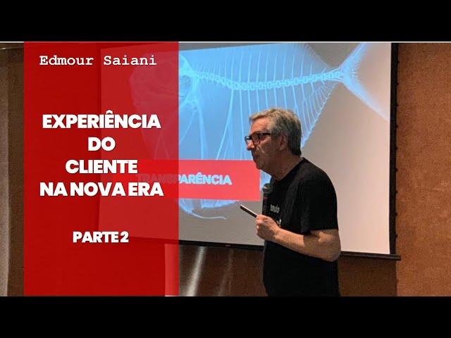 Série: Como Construir a Experiência do Cliente na Nova Era - Parte 2 de 3 | Edmour Saiani
