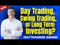 Day Trading vs Swing trading vs Long Term Investing Which Is Better ?