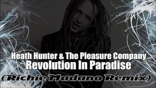 Heath Hunter & The Pleasure Company - Revolution In Paradise (Richie Madano Remix)  +Download ! !
