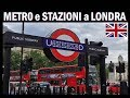 LA METRO e STAZIONI  dei TRENI a LONDRA !!!