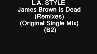 L.A. STYLE - James Brown Is Dead (Remixes) (Original Single Mix)