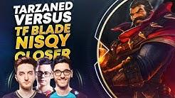 TARZANED VS TF BLADE, NISQY, CLOSER | League of Legends