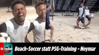 Strand-Fußball statt PSG-Training   Schlechter ArbeitNEYMAR