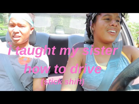 I taught my sister how to drive (STICK SHIFT)