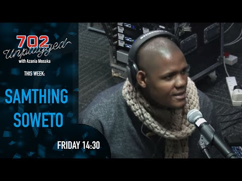 Samthing Soweto on 702 Unplugged