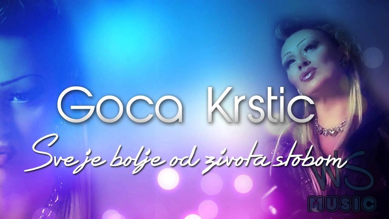 Goca Krstic - Sve je bolje od zivota stobom (2013/2014)