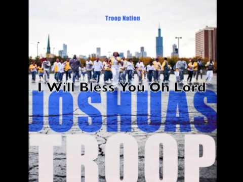 Joshuas Troop  I Will Bless You Oh Lord