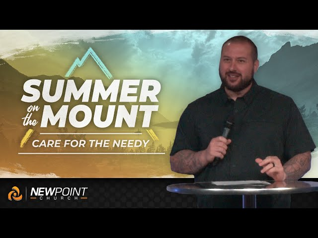 Care for the Needy | Summer on the Mount [ New Point Church ]