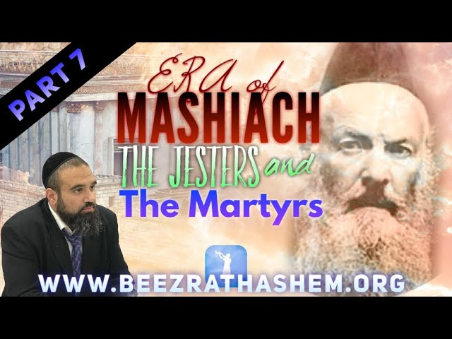 ERA OF MASHIACH PART 7: The Jesters and the Martyrs