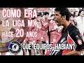¿Cómo era la Liga MX hace 20 Años? Que Equipos había, Los Mejores Jugadores, Como Clasificaban