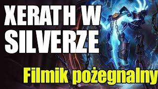 Xerath w silverze oraz Pożegnanie [League of Legends]