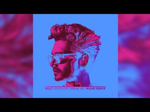 BILLY - Love Dont Break Me (MIAMI Remix)