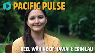 Pacific Pulse 305 - Reel Wāhine of Hawaiʻi: Erin Lau