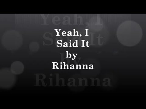 Rihanna- Yeah, I Said It Lyrics