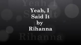 Rihanna- Yeah, I Said It Lyrics