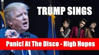 Donald Trump Sings | Panic! At The Disco - High Hopes