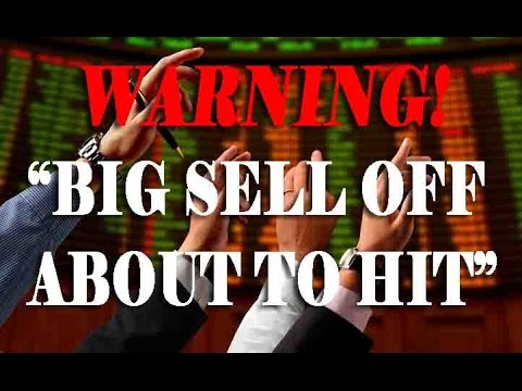 WARNING - BIG SELL OFF ABOUT TO HIT