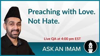 Preaching with Love, Not Hate | Ask an Imam